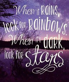 When it rains look for rainbows. When it's dark look for stars🌙