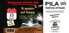 PILA (AO) -  23 Luglio 2016  MARIONETTE MAURIZIO LUPI - Teatro dei bambini - spettacoli per ragazzi e famiglie. Speciale Pila (AO) - 23 Luglio 2016. A spasso nel tempo.  Non mancate!