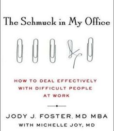 The Schmuck In My Office: How To Deal Effectively With Difficult People At Work PDF