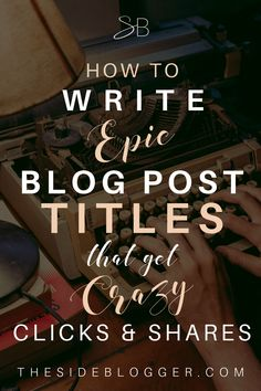 How to Write Epic Blog Post Titles | The Side Blogger