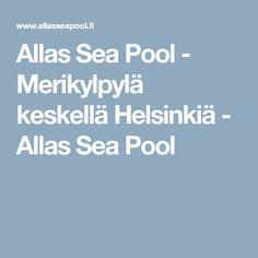Allas Sea Pool - Merikylpylä keskellä Helsinkiä - Allas Sea Pool Helsinki Things To Do, Sea, The Ocean, Ocean