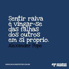 Sentir raiva é vingar-se das falhas dos outros em si próprio - Alexander Pope www.encadreeposters.com.br
