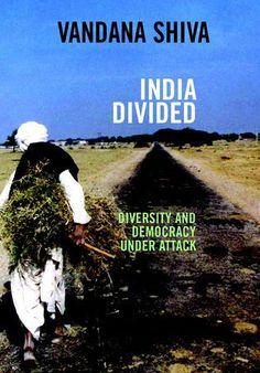 by Vandana Shiva In India Divided, environmental, human rights, and antiglobalization activist Vandana Shiva chronicles the internal battles of a nation that is