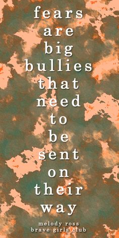 """""""Fears are big bullies that need to be sent on their way."""" Quote by Melody Ross from Brave Girls Club People With Ocd, Coping With Loss, Wise One, Understanding Anxiety, Brave Girl, Sweet Quotes, Love Mom, Phobias, Girls Club"""