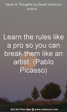 Learn the rules like a pro so you can break them like an artist. (Pablo Picasso) [October 29th 2015] https://www.youtube.com/watch?v=CJopgPL_e2U