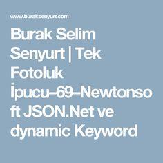 Burak Selim Senyurt | Tek Fotoluk İpucu–69–Newtonsoft JSON.Net ve dynamic Keyword
