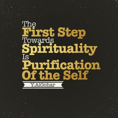 'The first step towards spirituality is purification of the Self.' - Younus AlGohar, The War Against Yourself