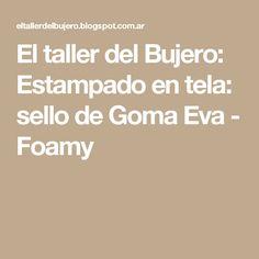 El taller del Bujero: Estampado en tela: sello de Goma Eva - Foamy