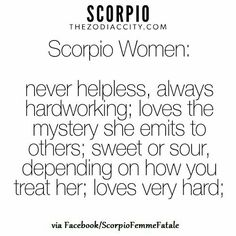 scorpio women: never helpless, always hardworking; loves the mystery she emits to others; sweet or sour, depending on how you treat her; loves very hard