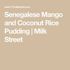 Senegalese coconut rice pudding, sombi, inspired this easy and delicious mango and coconut rice pudding. Christopher Kimball, Coconut Rice, Milk And Honey, Cookie Recipes, Mango, Lime, Vegetarian, Pudding, Celebrity