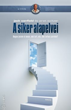 Jack Canfield, Janet Switzer - A siker alapelvei PDF - Gutenberg Galaxis Jack Canfield, Minden, Home Decor, Decoration Home, Room Decor, Home Interior Design, Home Decoration, Interior Design