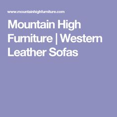 Mountain High Furniture | Western Leather Sofas