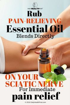 Rub Pain-RELIEVING Essential Oil Blends Directly On Your Sciatic Nerve For Immediate Pain Relief via Daily Health Post