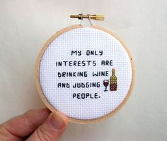 """""""My only interests are drinking wine and judging people."""" 23 Embroideries That Totally Get You"""
