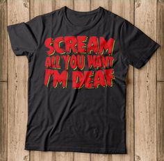 Scream All You Want I'm Deaf Funny Halloween ASL Shirt  Scream All You Want I'm Deaf ASL Shirt. Makes a great gift for for halloween 2018. This is sure to be a hit at this year's Halloween party. Show up to your trick or treating and candy hunting in style with this awesome funny t-shirt! Halloween 2018, Funny Halloween, Halloween Shirt, Halloween Party, Scream, Funny Tshirts, Hunting, Great Gifts, Candy