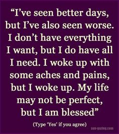 No one's life is perfect. However, to live life is indeed, a blessing!