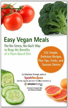 Easy Vegan Meals by SparkPeople: The No-Stress  No-Guilt Way to Reap The Benefits of a Plant-Based Diet: http://www.amazon.com/Easy-Vegan-Meals-SparkPeople-ebook/dp/B007C4WKH8/?tag=greavidesto05-20