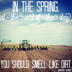"""At the end of the day, you should smell like dirt"""" Farm Quotes, Country Quotes, Beach Quotes, Quotes Quotes, Ocean Quotes, Crush Quotes, Horse Quotes, Sassy Quotes, Life Quotes Love"""