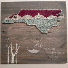 """Mountain state string art featuring a mountain range and """"The mountains are calling and I must go"""" John Muir quote. www.etsy.com/shop/thewoollybugger"""