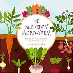 """""""The Suburban Micro Farm"""" by Amy Stross helps you start & maintain your own backyard farm no matter how small your yard might be!"""