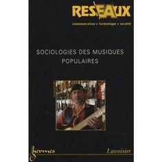 Sociologies des musiques populaires / dossier coordonné par Simon Frith, Philippe le Guern ; avec Olivier Donnat, Dominique Pasquier Publicación Paris : Lavoisier, cop. 2007