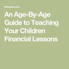 An Age-By-Age Guide to Teaching Your Children Financial Lessons