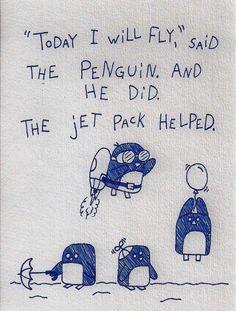 When penguins fly Penguin Quotes, Penguin Art, Penguin Love, Cute Penguins, Joseph Gordon Levitt, Penguin Pictures, Penguin Tattoo, Tiny Stories, Illustrations