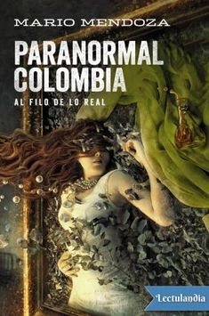 Buy Paranormal Colombia: Paranormal Colombia by Mario Mendoza and Read this Book on Kobo's Free Apps. Discover Kobo's Vast Collection of Ebooks and Audiobooks Today - Over 4 Million Titles! Mendoza, Paranormal, Augusto Monterroso, Mario, Book Lovers, Books To Read, Audiobooks, Spanish, This Book