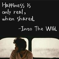 Happiness is only real, when shared