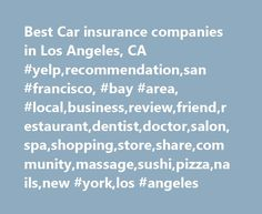 Best Car insurance companies in Los Angeles, CA #yelp,recommendation,san #francisco, #bay #area, #local,business,review,friend,restaurant,dentist,doctor,salon,spa,shopping,store,share,community,massage,sushi,pizza,nails,new #york,los #angeles http://uganda.remmont.com/best-car-insurance-companies-in-los-angeles-ca-yelprecommendationsan-francisco-bay-area-localbusinessreviewfriendrestaurantdentistdoctorsalonspashoppingstoresharecommunitymassag/  # Best car insurance companies in Los Angeles…