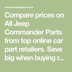 Compare prices on All Jeep Commander Parts from top online car part retailers. Save big when buying replacement parts for your car.