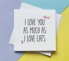 Funny Cat Valentine's Day card I love you almost as much | Etsy I Love You Funny, Funny Love Cards, Funny Greeting Cards, Greeting Cards Handmade, I Love Cats, My Love, Cat Valentine, Valentine Day Cards, Cat Lover Gifts