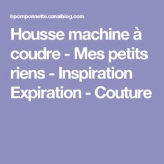 Housse machine à coudre - Mes petits riens - Inspiration Expiration - Couture