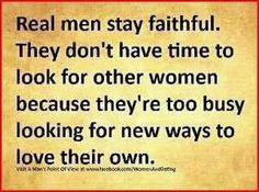 Just keepin it real: Real men stay faithful. They don't have time to look for other women because they're too busy. WITH YARD WORK :) I love my dedicated husband! Great Quotes, Quotes To Live By, Me Quotes, Funny Quotes, Inspirational Quotes, Amazing Quotes, Girl Quotes, Funny Pics, Lying Quotes
