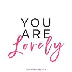 Enough said! You are lovely, you are special and you are blessed. Stay true to your authentic self. Live each day with intention and passion. Reflect on what matters most and then focus on making it happen. Faith is action so believe and step out in faith!