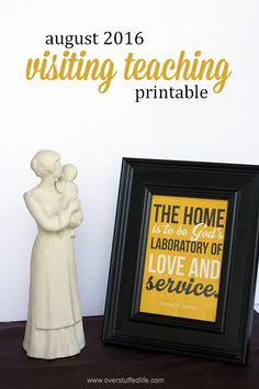 """August 2016 Visiting Teaching handout printable. """"The Home is to be a laboratory of love and service."""" Elder Russell M. Nelson"""