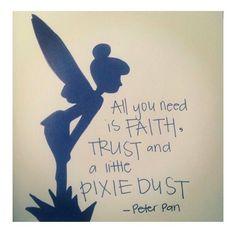 A little faith goes a long way! Peter Pan quotes of a little faith hope and a little pixie dust!