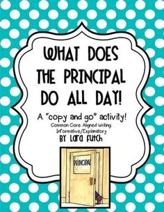 "What Does the Principal Do All Day Poster Activity: A great common core aligned ""copy and go"" activity for any time of year or to leave for the sub! It's so fun to find out what your students think a principal really does all day.  Two pages (with and without lines) are included.  Sample directions included as well that could be projected on a smart board or placed under a document camera.  A fun way to practice using your Common Core Informative/Explanatory writing skills."