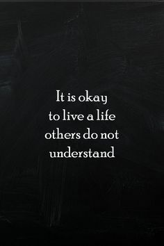 It is okay to live a life that others do not understand chalkboard quote