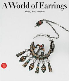 A World of Earrings: Africa, Asia, America (Ghysels Collection) by Anne Van Cutsem