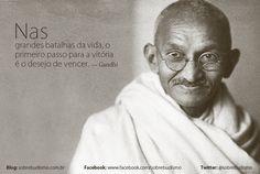 """""""Nas grandes batalhas da vida, o primeiro passo para a vitória é o desejo de vencer."""" — Gandhi - Veja mais sobre Espiritualidade & Autoconhecimento no blog: http://sobrebudismo.com.br/"""