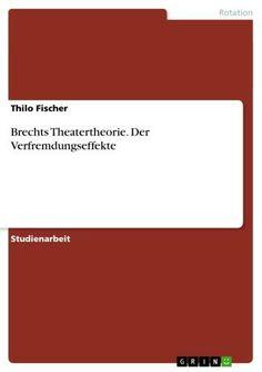 eBooks: Brechts Theatertheorie. Der Verfremdungseffekte von Thilo Fischer