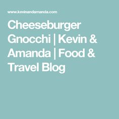 Cheeseburger Gnocchi | Kevin & Amanda | Food & Travel Blog