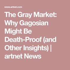 The Gray Market: Why Gagosian Might Be Death-Proof (and Other Insights) | artnet News