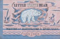 """The Little White Bear"" written, illustrated and lithographed by Enid Marx, 1945 (Faber & Faber) White Bear Lake, White Polar Bear, Polar Bears, Trail Of Tears, Animal Books, Children's Book Illustration, Book Illustrations, Vintage Children's Books, Little White"