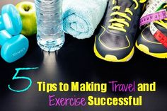 5 Tips to Making Travel and Exercise Successful