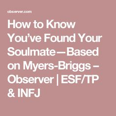 How to Know You've Found Your Soulmate—Based on Myers-Briggs – Observer | ESF/TP & INFJ