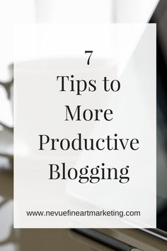 7 Tips to be More Productive Blogging. Get more done in less time so you can spend more time in the studio.