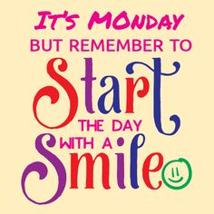 Monday Morning Quotes Discover Monday Start The Day With A Smile. Even though it is Monday start the day with a smile! Bright colors on yellow background bring happiness. Best Friday Quotes, Happy Monday Quotes, Happy Monday Morning, Monday Morning Quotes, Monday Motivation Quotes, Morning Memes, Monday Humor, Morning Motivation, Thursday Quotes