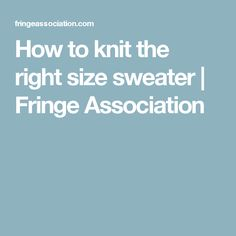 How to knit the right size sweater | Fringe Association